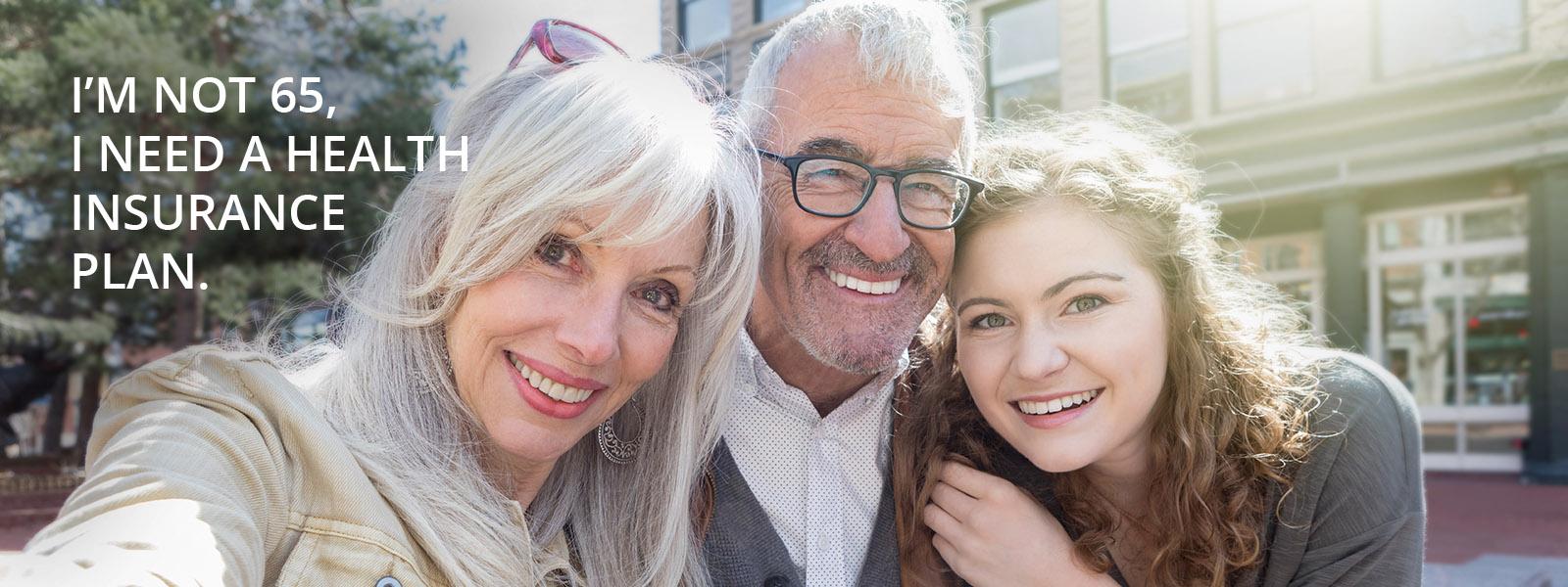 I'm not 65, I need a health insurance plan.