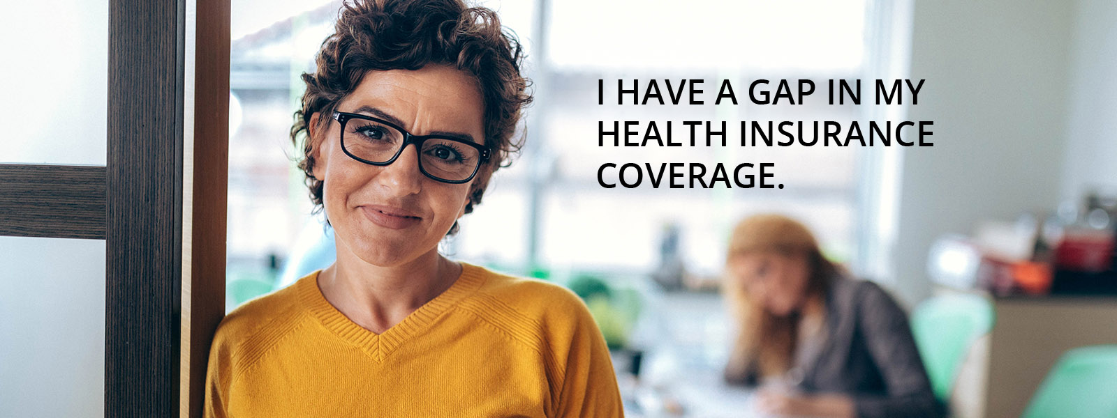 I have a gap in my health insurance coverage.